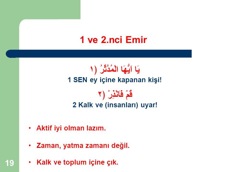 1 ve 2.nci Emir يَا اَيُّهَا الْمُدَّثِّرُ ﴿١ قُمْ فَاَنْذِرْ ﴿٢