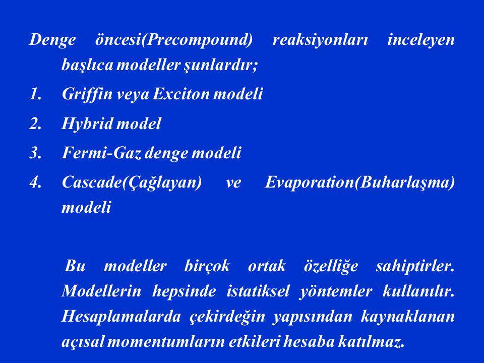 Denge öncesi(Precompound) reaksiyonları inceleyen başlıca modeller şunlardır;
