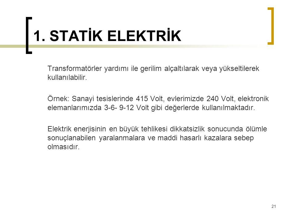 1. STATİK ELEKTRİK Transformatörler yardımı ile gerilim alçaltılarak veya yükseltilerek kullanılabilir.