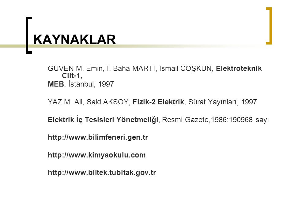 KAYNAKLAR GÜVEN M. Emin, İ. Baha MARTI, İsmail COŞKUN, Elektroteknik Cilt-1, MEB, İstanbul, 1997.
