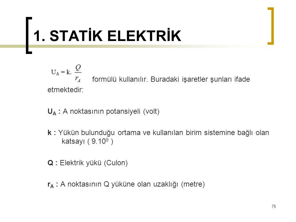 1. STATİK ELEKTRİK formülü kullanılır. Buradaki işaretler şunları ifade. etmektedir: UA : A noktasının potansiyeli (volt)