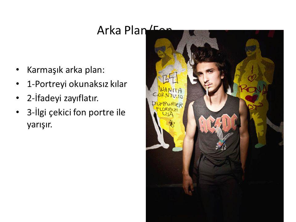 Arka Plan/Fon Karmaşık arka plan: 1-Portreyi okunaksız kılar