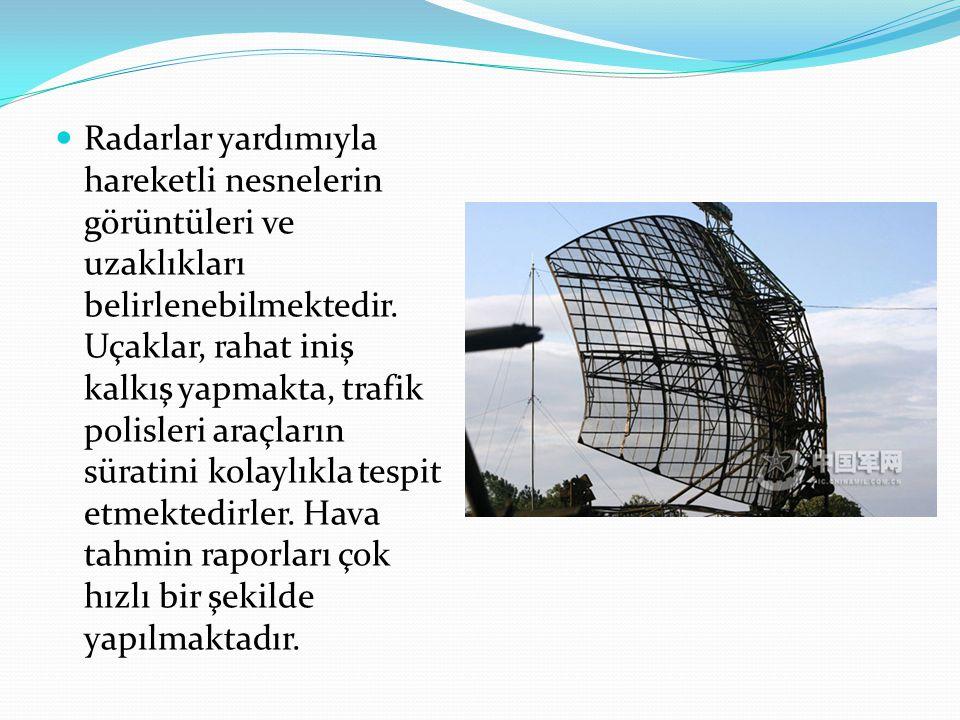 Radarlar yardımıyla hareketli nesnelerin görüntüleri ve uzaklıkları belirlenebilmektedir.