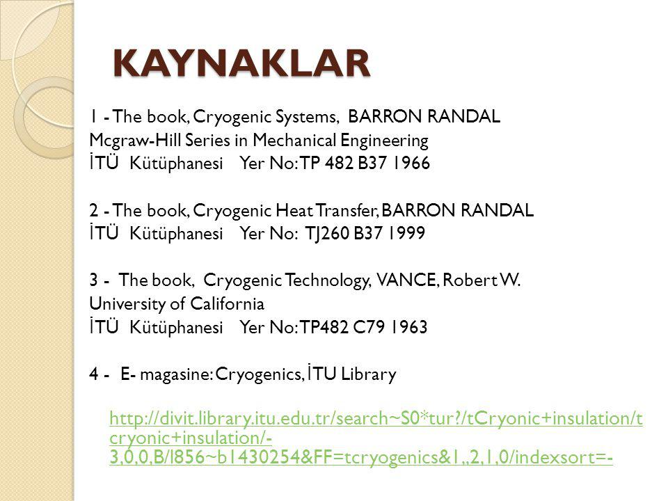 KAYNAKLAR 1 - The book, Cryogenic Systems, BARRON RANDAL. Mcgraw-Hill Series in Mechanical Engineering.