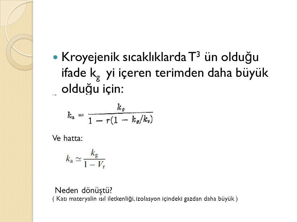 Kroyejenik sıcaklıklarda T3 ün olduğu ifade kg yi içeren terimden daha büyük olduğu için: