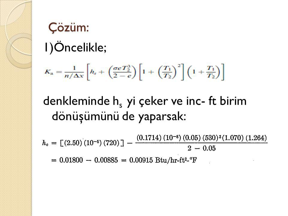 Çözüm: 1)Öncelikle; denkleminde hs yi çeker ve inc- ft birim dönüşümünü de yaparsak: