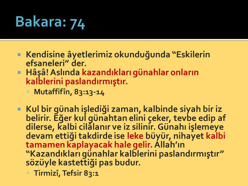 Bakara: 74 Kendisine âyetlerimiz okunduğunda Eskilerin efsaneleri der. Hâşâ! Aslında kazandıkları günahlar onların kalblerini paslandırmıştır.