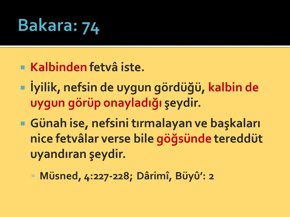 Bakara: 74 Kalbinden fetvâ iste.