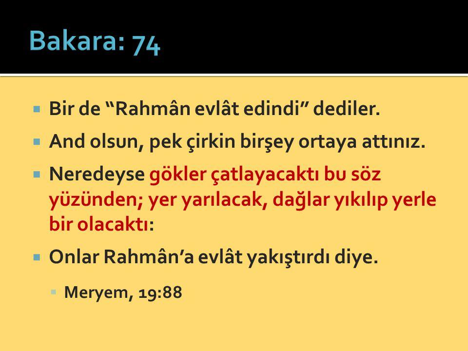 Bakara: 74 Bir de Rahmân evlât edindi dediler.