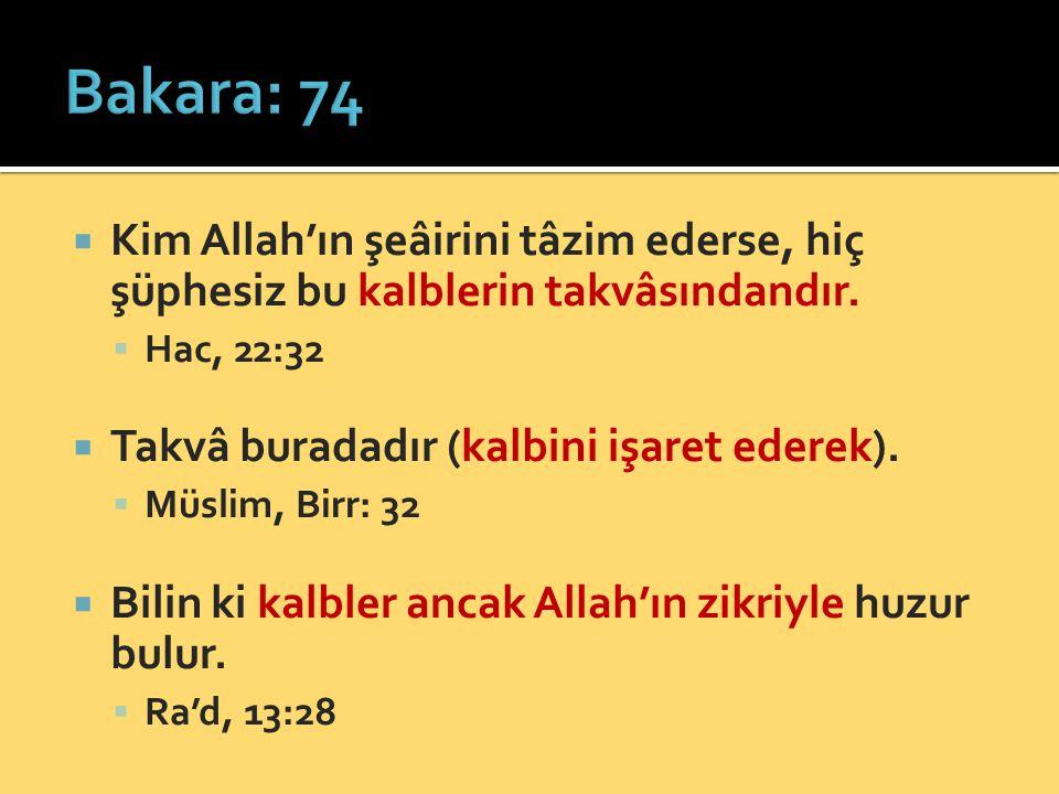 Bakara: 74 Kim Allah'ın şeâirini tâzim ederse, hiç şüphesiz bu kalblerin takvâsındandır. Hac, 22:32.