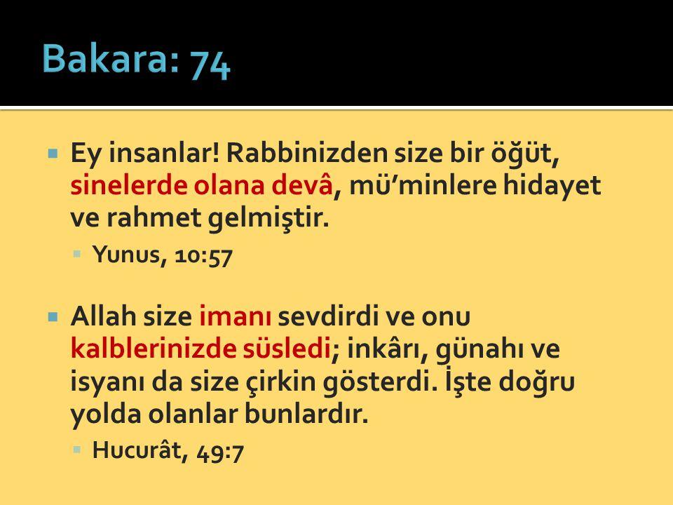 Bakara: 74 Ey insanlar! Rabbinizden size bir öğüt, sinelerde olana devâ, mü'minlere hidayet ve rahmet gelmiştir.