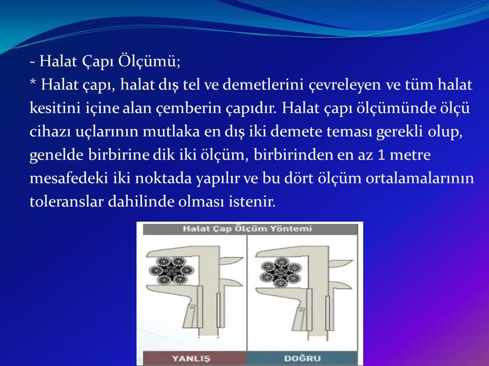 - Halat Çapı Ölçümü; * Halat çapı, halat dış tel ve demetlerini çevreleyen ve tüm halat kesitini içine alan çemberin çapıdır.