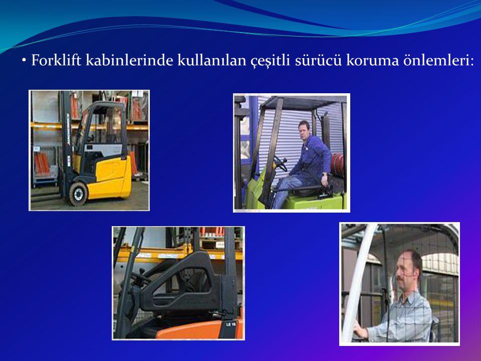• Forklift kabinlerinde kullanılan çeşitli sürücü koruma önlemleri: