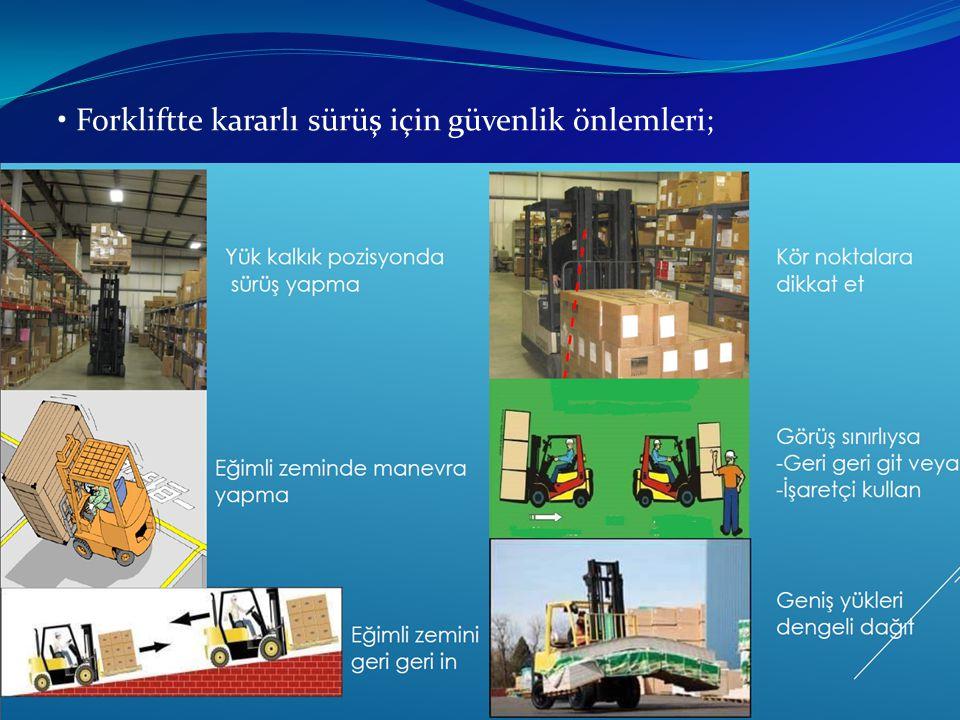 • Forkliftte kararlı sürüş için güvenlik önlemleri;