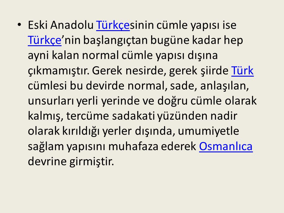 Eski Anadolu Türkçesinin cümle yapısı ise Türkçe'nin başlangıçtan bugüne kadar hep ayni kalan normal cümle yapısı dışına çıkmamıştır.