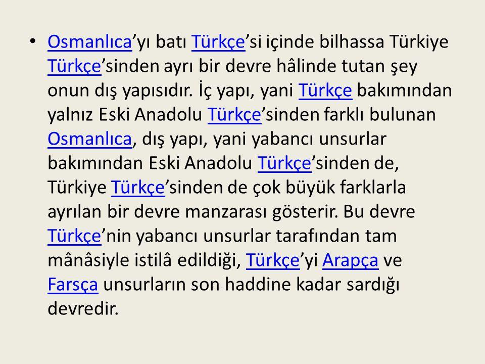 Osmanlıca'yı batı Türkçe'si içinde bilhassa Türkiye Türkçe'sinden ayrı bir devre hâlinde tutan şey onun dış yapısıdır.