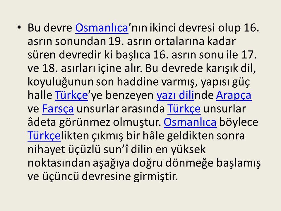 Bu devre Osmanlıca'nın ikinci devresi olup 16. asrın sonundan 19