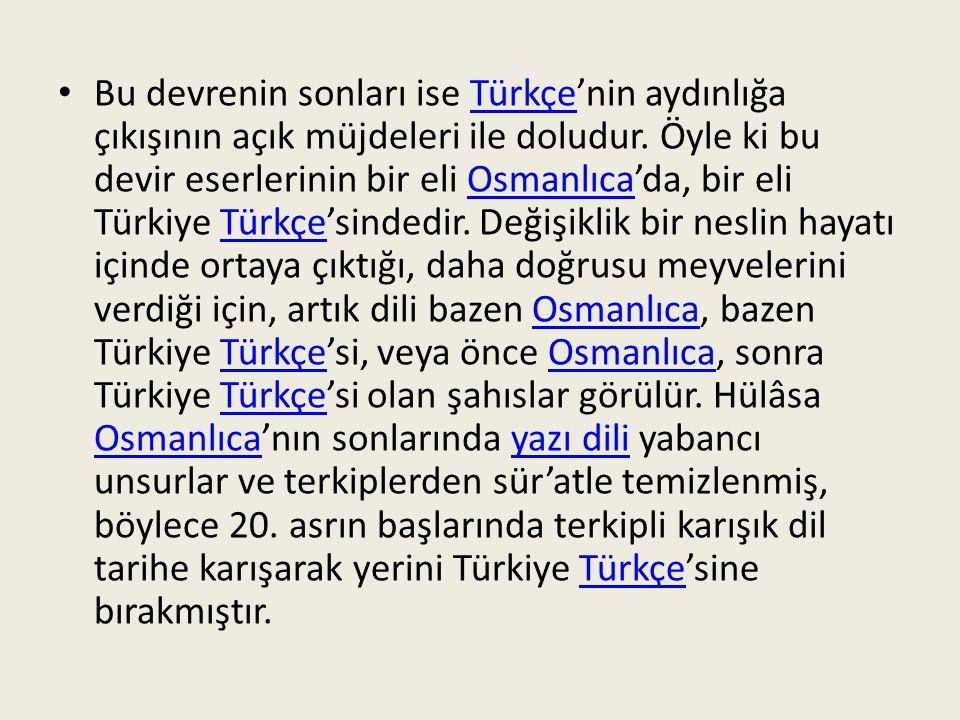 Bu devrenin sonları ise Türkçe'nin aydınlığa çıkışının açık müjdeleri ile doludur.