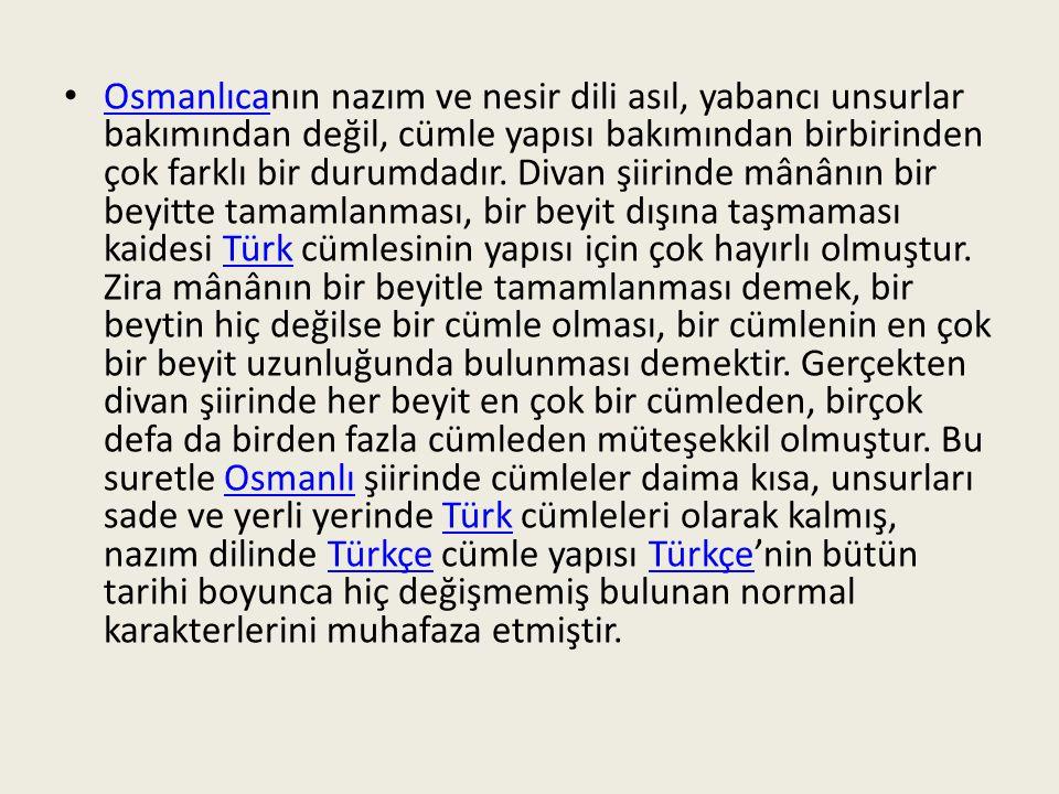 Osmanlıcanın nazım ve nesir dili asıl, yabancı unsurlar bakımından değil, cümle yapısı bakımından birbirinden çok farklı bir durumdadır.