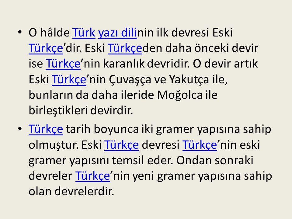 O hâlde Türk yazı dilinin ilk devresi Eski Türkçe'dir