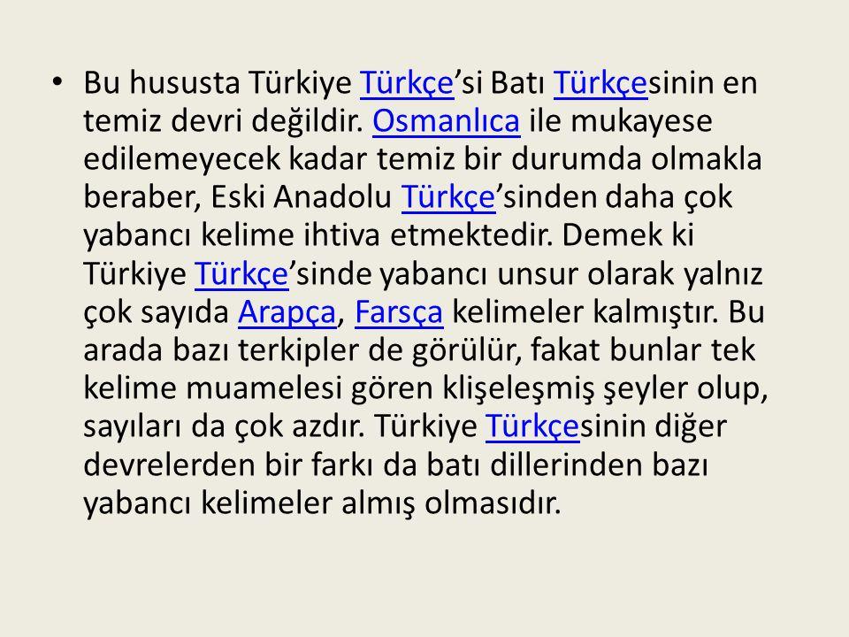 Bu hususta Türkiye Türkçe'si Batı Türkçesinin en temiz devri değildir