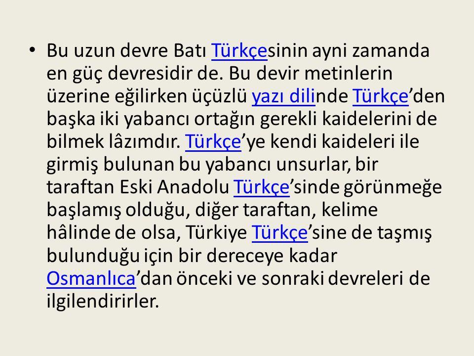 Bu uzun devre Batı Türkçesinin ayni zamanda en güç devresidir de