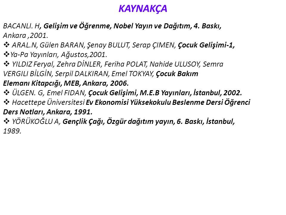 KAYNAKÇA BACANLI. H, Gelişim ve Öğrenme, Nobel Yayın ve Dağıtım, 4. Baskı, Ankara ,2001.