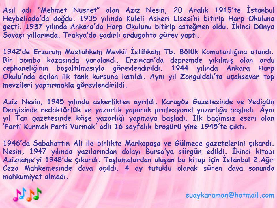 Asıl adı Mehmet Nusret olan Aziz Nesin, 20 Aralık 1915'te İstanbul Heybeliada'da doğdu. 1935 yılında Kuleli Askeri Lisesi'ni bitirip Harp Okuluna geçti. 1937 yılında Ankara'da Harp Okulunu bitirip asteğmen oldu. İkinci Dünya Savaşı yıllarında, Trakya'da çadırlı ordugahta görev yaptı.