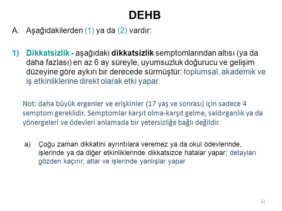 DEHB Aşağıdakilerden (1) ya da (2) vardır: