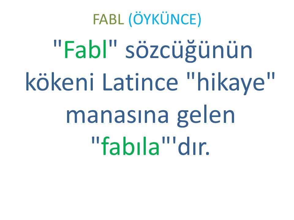 Fabl sözcüğünün kökeni Latince hikaye manasına gelen fabıla dır.