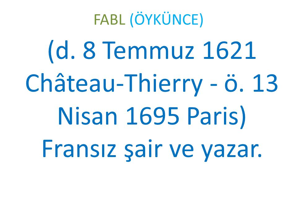 FABL (ÖYKÜNCE) (d. 8 Temmuz 1621 Château-Thierry - ö. 13 Nisan 1695 Paris) Fransız şair ve yazar.