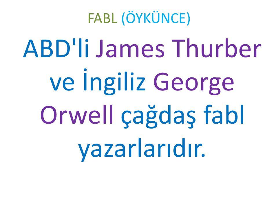 FABL (ÖYKÜNCE) ABD li James Thurber ve İngiliz George Orwell çağdaş fabl yazarlarıdır.