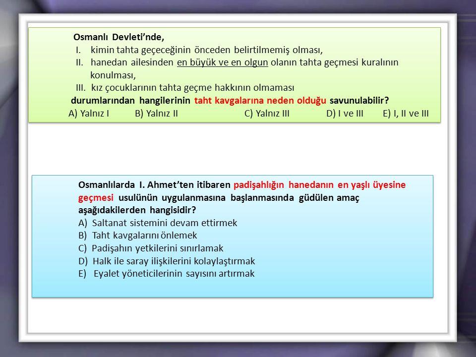 Osmanlı Devleti'nde, I. kimin tahta geçeceğinin önceden belirtilmemiş olması,