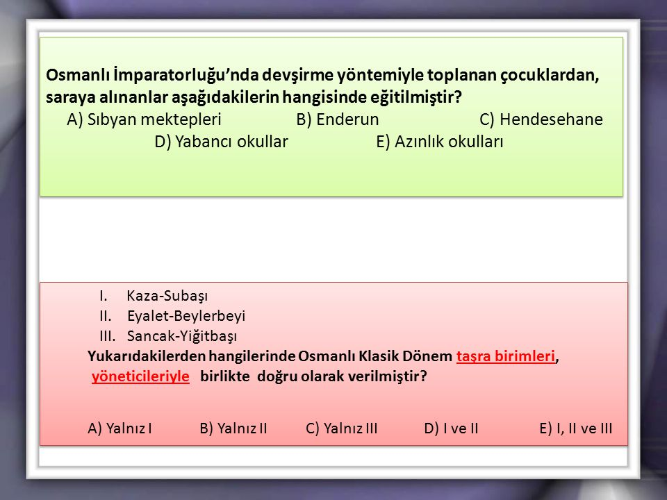A) Sıbyan mektepleri B) Enderun C) Hendesehane