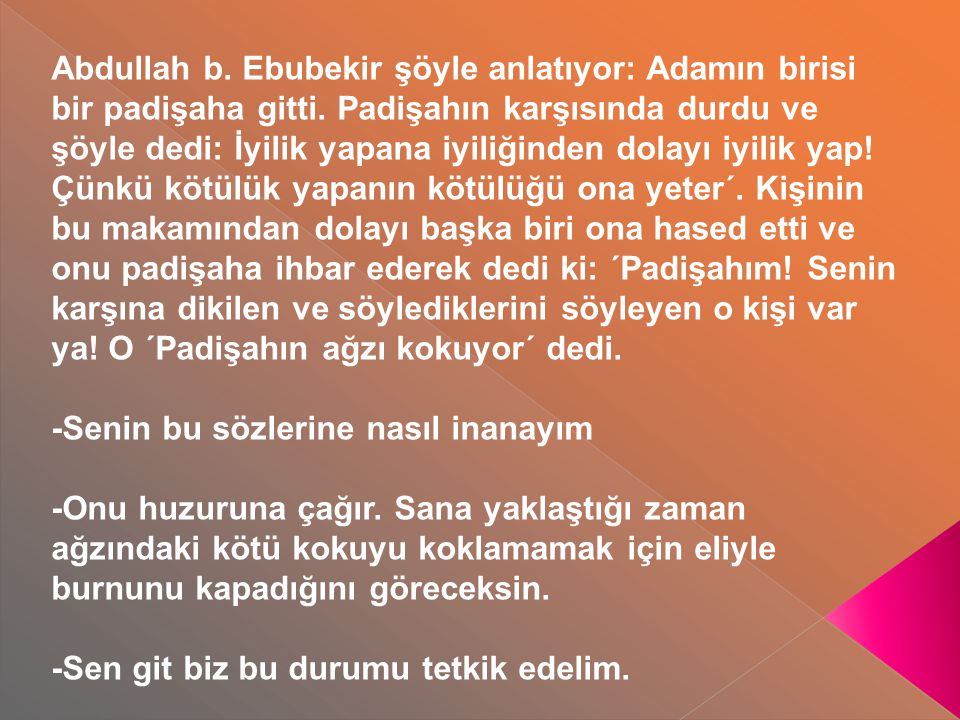 Abdullah b. Ebubekir şöyle anlatıyor: Adamın birisi bir padişaha gitti