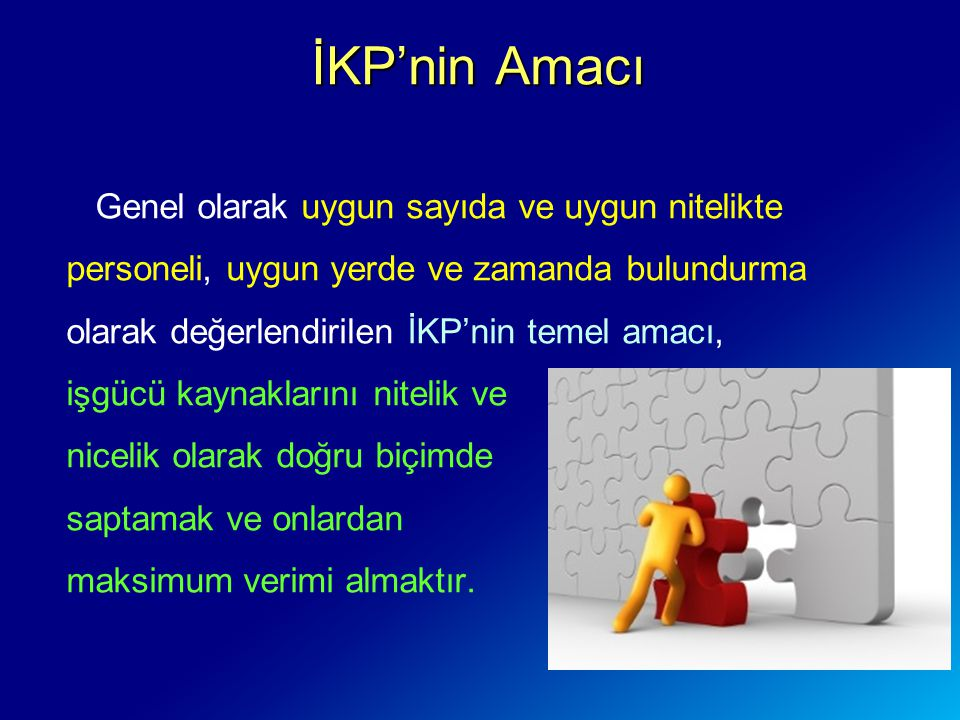 İKP'nin Amacı Genel olarak uygun sayıda ve uygun nitelikte personeli, uygun yerde ve zamanda bulundurma olarak değerlendirilen İKP'nin temel amacı,