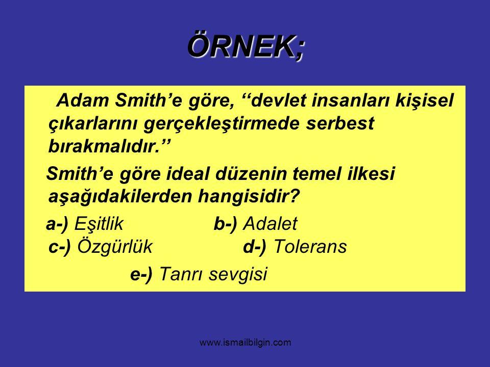 ÖRNEK; Adam Smith'e göre, ''devlet insanları kişisel çıkarlarını gerçekleştirmede serbest bırakmalıdır.''