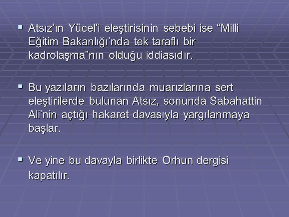 Atsız'ın Yücel'i eleştirisinin sebebi ise Milli Eğitim Bakanlığı'nda tek taraflı bir kadrolaşma nın olduğu iddiasıdır.