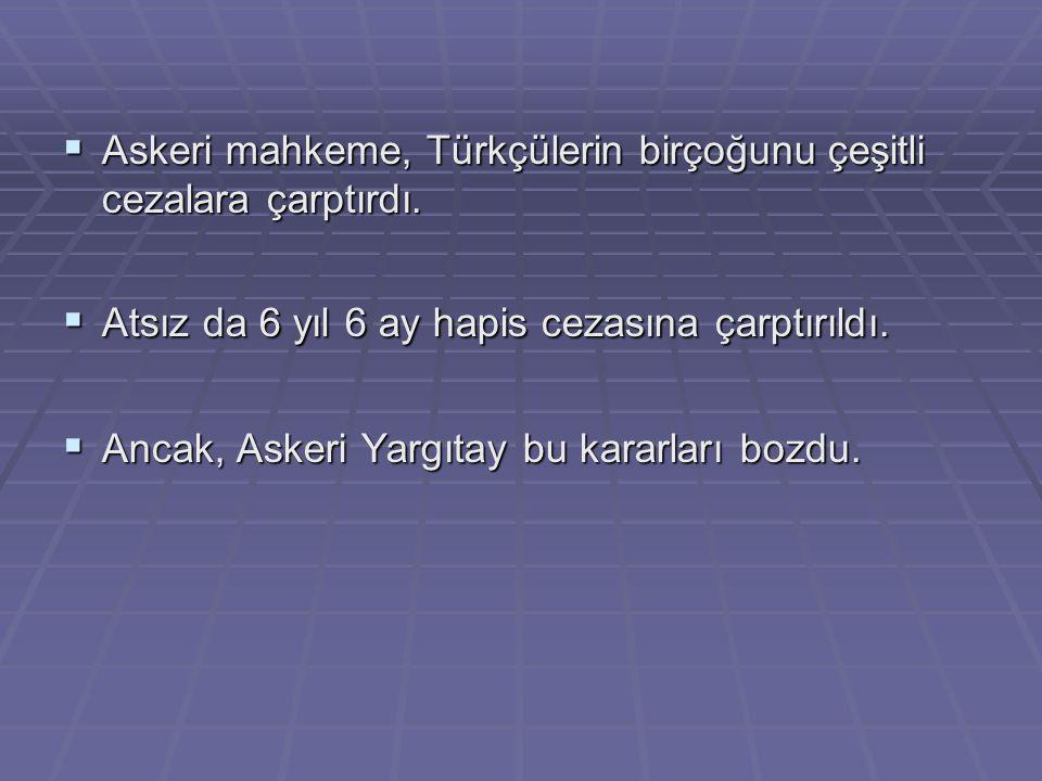 Askeri mahkeme, Türkçülerin birçoğunu çeşitli cezalara çarptırdı.