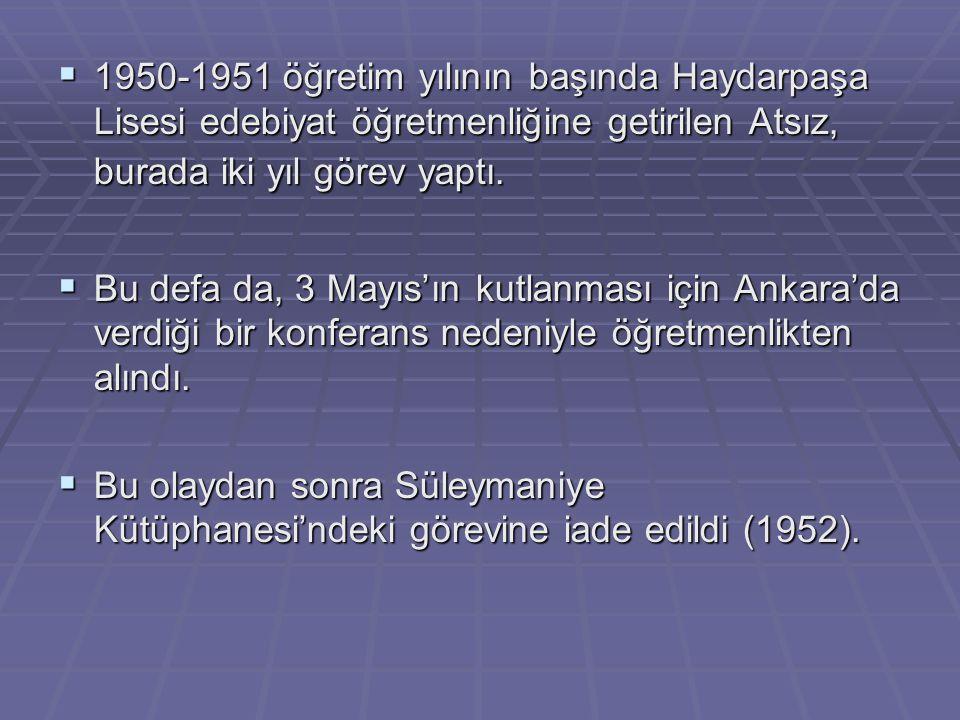 1950-1951 öğretim yılının başında Haydarpaşa Lisesi edebiyat öğretmenliğine getirilen Atsız, burada iki yıl görev yaptı.