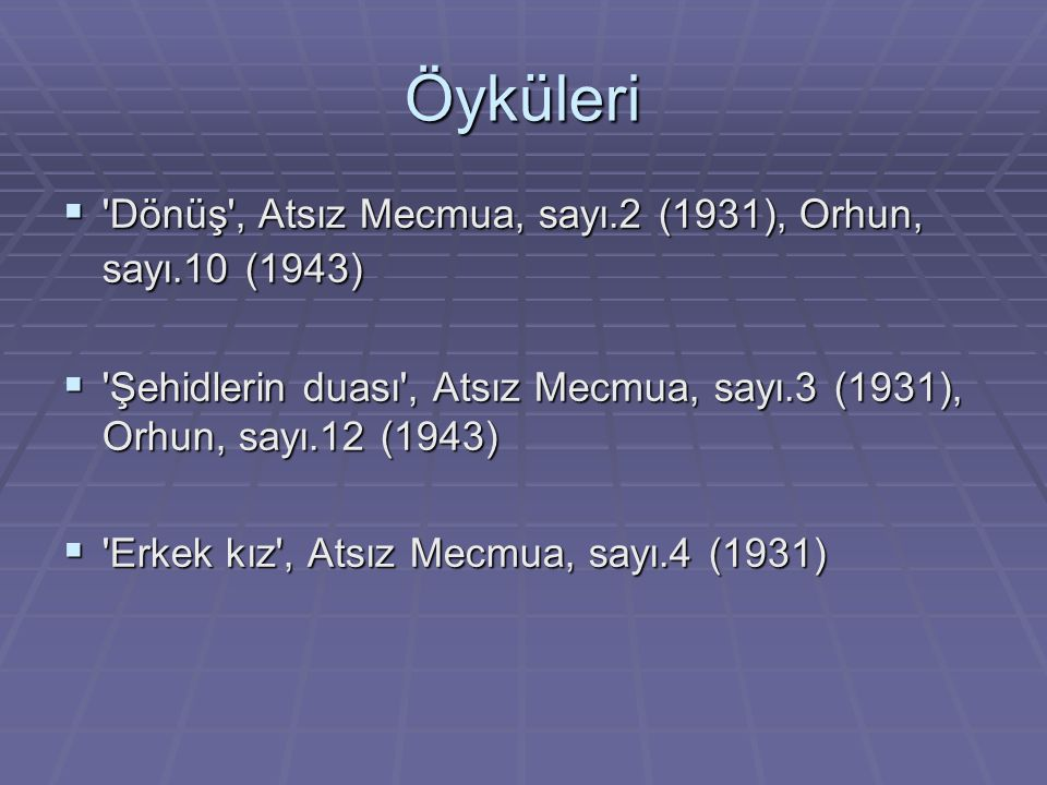 Öyküleri Dönüş , Atsız Mecmua, sayı.2 (1931), Orhun, sayı.10 (1943)