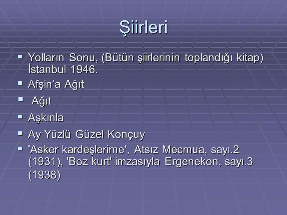 Şiirleri Yolların Sonu, (Bütün şiirlerinin toplandığı kitap) İstanbul 1946. Afşin'a Ağıt. Ağıt. Aşkınla.