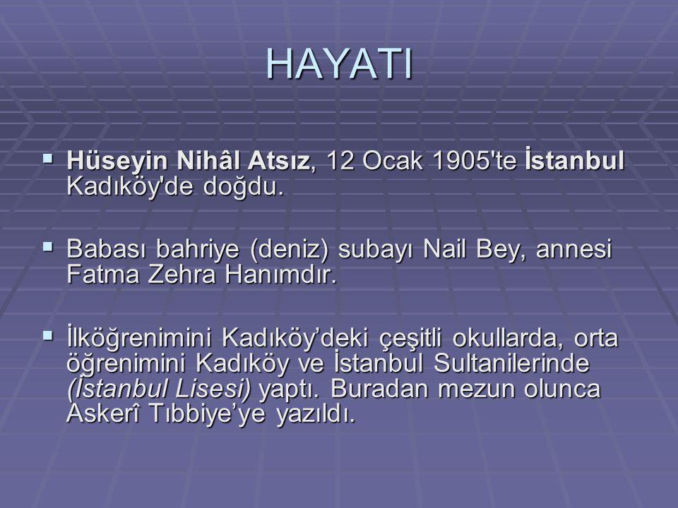 HAYATI Hüseyin Nihâl Atsız, 12 Ocak 1905 te İstanbul Kadıköy de doğdu.