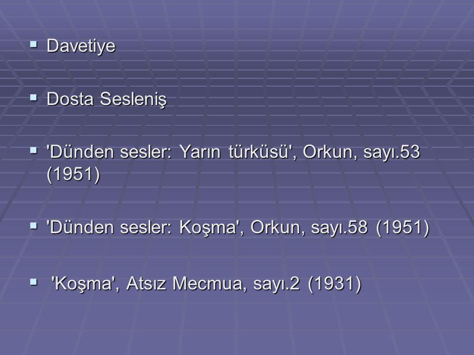 Davetiye Dosta Sesleniş. Dünden sesler: Yarın türküsü , Orkun, sayı.53 (1951) Dünden sesler: Koşma , Orkun, sayı.58 (1951)