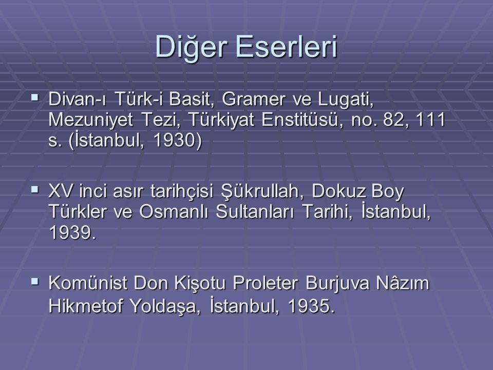 Diğer Eserleri Divan-ı Türk-i Basit, Gramer ve Lugati, Mezuniyet Tezi, Türkiyat Enstitüsü, no. 82, 111 s. (İstanbul, 1930)