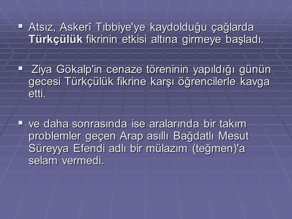 Atsız, Askerî Tıbbiye ye kaydolduğu çağlarda Türkçülük fikrinin etkisi altına girmeye başladı.