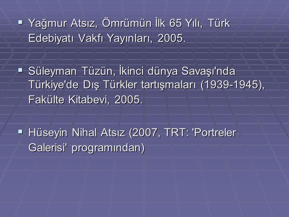 Yağmur Atsız, Ömrümün İlk 65 Yılı, Türk Edebiyatı Vakfı Yayınları, 2005.