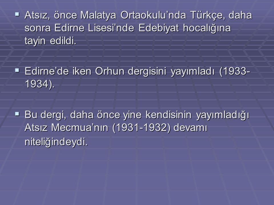 Atsız, önce Malatya Ortaokulu'nda Türkçe, daha sonra Edirne Lisesi'nde Edebiyat hocalığına tayin edildi.