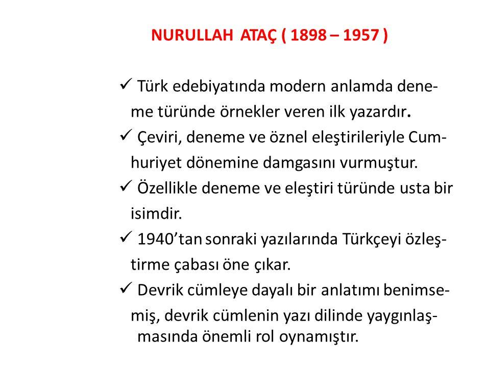 NURULLAH ATAÇ ( 1898 – 1957 ) Türk edebiyatında modern anlamda dene- me türünde örnekler veren ilk yazardır.