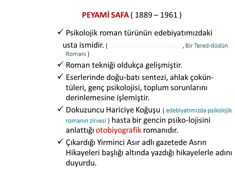 PEYAMİ SAFA ( 1889 – 1961 ) Psikolojik roman türünün edebiyatımızdaki. usta ismidir. ( Dokuzuncu Hariciye Koğuşu, Bir Tered-düdün Romanı )